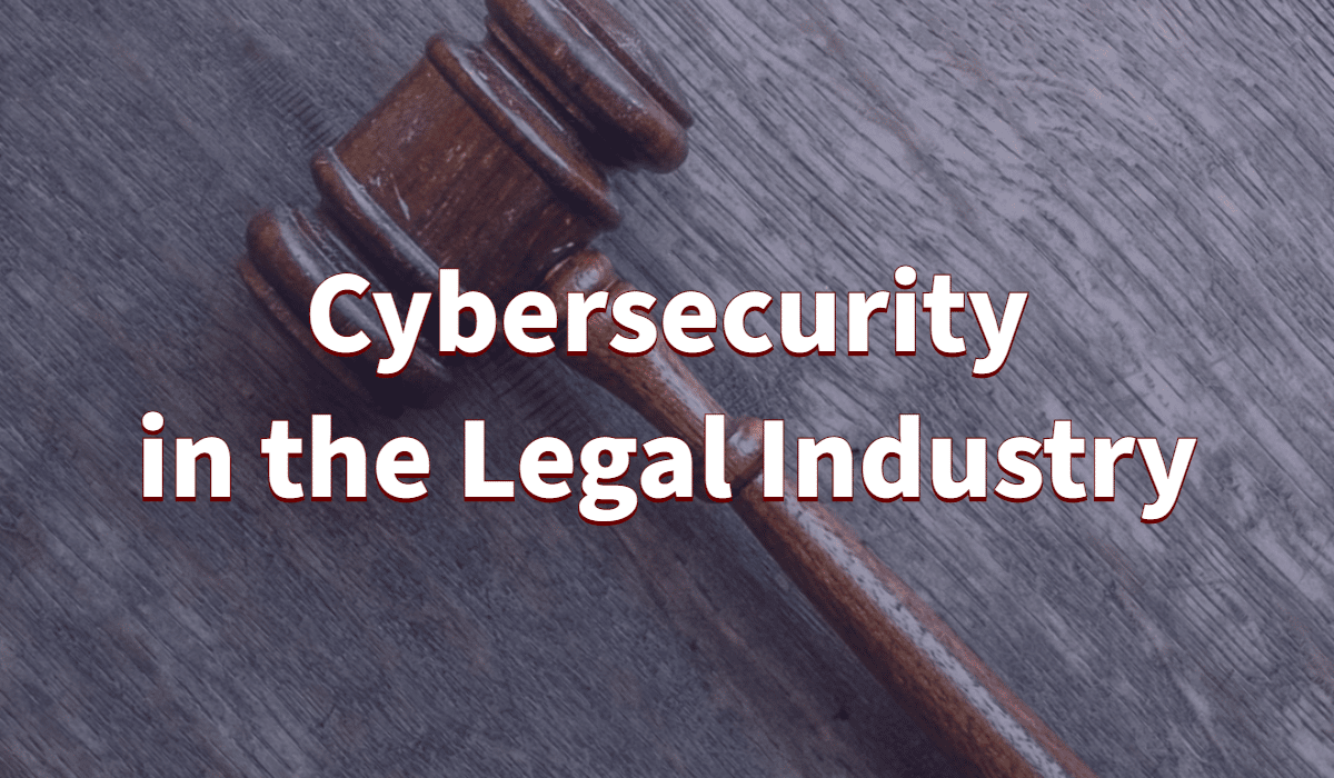 Cybersecurity In The Legal Industry